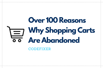 Over 100 Reasons Why Shopping Carts Are Abandoned