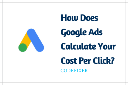 How Does Google Ads Calculate Your Cost Per Click