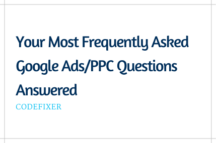 Frequently Asked Google AdsPPC Questions Answered