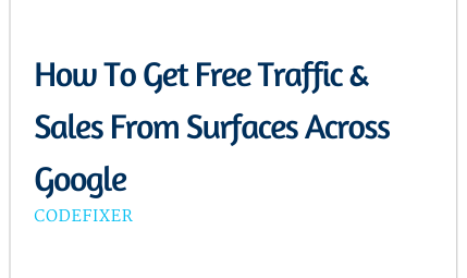 How To Get Free Traffic & Sales From Surfaces Across Google