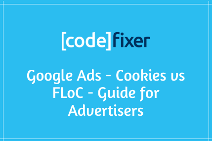 Google Ads - Cookies vs FLoC - Guide for Advertisers